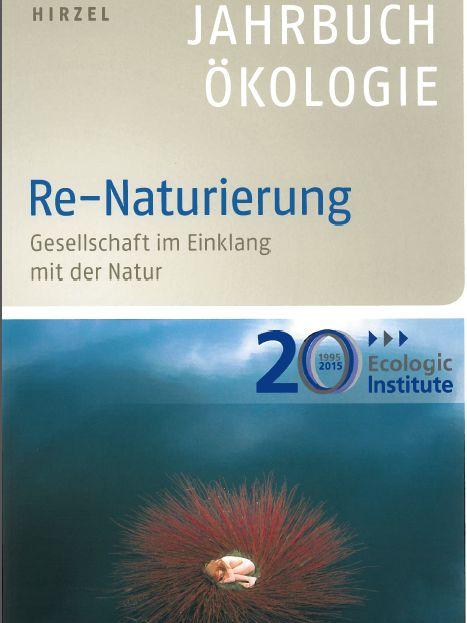 Re-Naturierung - Gesellschaft im Einklang mit der Natur. Jahrbuch �kologie 2015